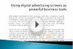 Using digital advertising screens as powerful business tools
